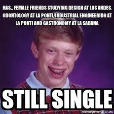 Industrial Engineering Memes - meme bad luck brian has female friends studying design at los