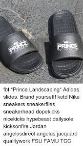 Fbf Meme - fbf prince landscaping adidas slides brand yourself kotd nike
