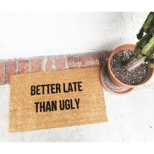 Funny Doormat Sayings Better Late Than Ugly Funny Doormats Doormats Doormat Home