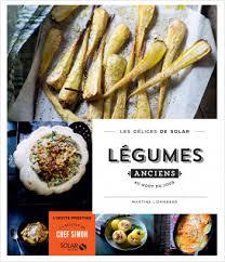 cuisiner les l馮umes anciens légumes anciens au goût du jour les délices de solar lisez