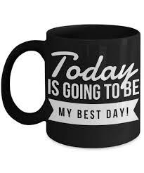 today is my best day mug best day coffee mug great day mug