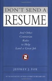 don u0027t send a resume and other contrarian rules to help land a