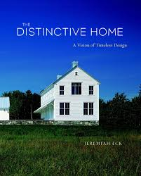 timeless home design elements the distinctive home a vision of timeless design jeremiah eck