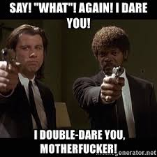 Say What Again Meme - say what again i dare you i double dare you motherfucker