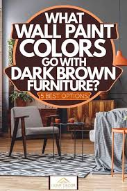 does it or list it leave the furniture what wall paint colors go with brown furniture 5 best