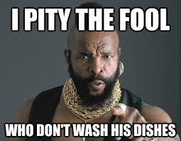 Washing The Dishes Meme - i pity the fool who don t wash his dishes pity the fool quickmeme