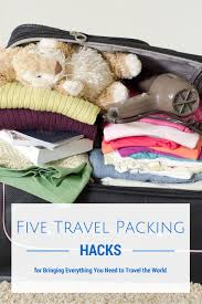 Packing Hacks by Five Travel Packing Hacks For Bringing Everything You Need To