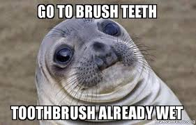 Brushing Teeth Meme - go to brush teeth toothbrush already wet family is in town for the