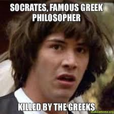Famous Internet Meme - socrates famous greek philosopher killed by the greeks make a meme
