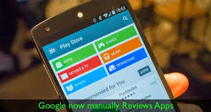 play store android now manually reviews play store android app submissions