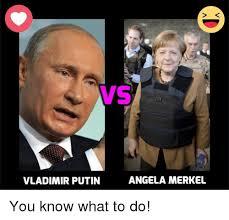 You Know What To Do Meme - vs angela merkel vladimir putin you know what to do dank meme