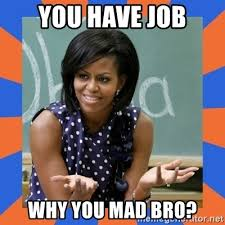 Why You Mad Tho Meme - you have job why you mad bro y u mad tho meme generator