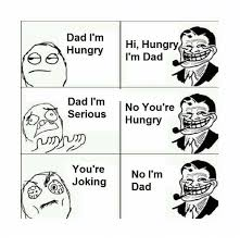 M Meme - dad i m hungry hi hungry i m dad e dad i m no you re serious
