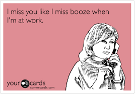 I Miss You Funny Meme - i miss you like i miss booze when i m at work lol pinterest