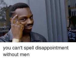 Spell Me Meme - peni tri sal sunda you can t spell disappointment without men