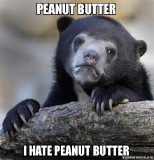 Peanut Butter Meme - peanut butter i hate peanut butter confession bear make a meme