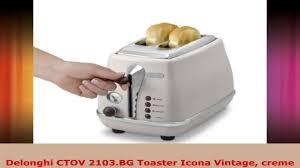 Toasters Delonghi Delonghi Ctov 2103bg Toaster Icona Vintage Creme Youtube