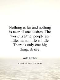 nothing is far and nothing is near if one desires the world is