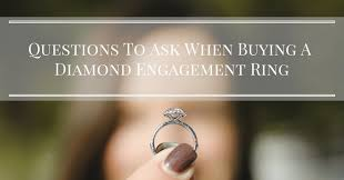 buying engagement ring questions to ask when buying a engagement ring