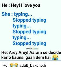 Hey I Love You Meme - he hey i love you she typing stopped typing typing stopped typing