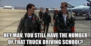 Driving School Meme - hey mav you still have the number of that truck driving school