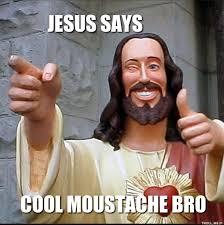 Meme Mustache - jesus says cool moustache bro