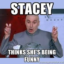 Stacy Meme - 96 best stacey images on pinterest funny sayings haha and hilarious