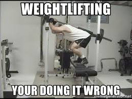 Weight Lifting Memes - weightlifting your doing it wrong weight lifting meme generator