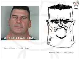 Angry Dad Meme - angry dad rage face and his real life counter part imgur