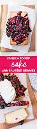 vanilla pound cake with maple sautéed berries oh she swooned