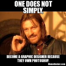 Graphic Designer Meme - one does not simply become a graphic designer create your own meme
