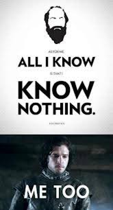 You Know Nothing Jon Snow Meme - all i know is that i know nothing me too you know nothing jon