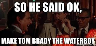 Meme Generator Goodfellas - so he said ok make tom brady the waterboy goodfellas laugh