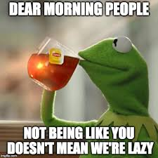 Morning People Meme - but thats none of my business meme imgflip