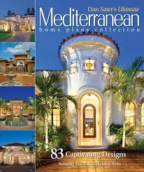 mediterranean homes plans dan sater s ultimate mediterranean home plans book sater design
