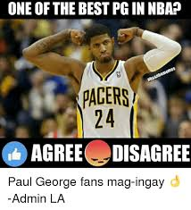 Paul George Memes - one of the best pg in nba pacers agree disagree paul george fans