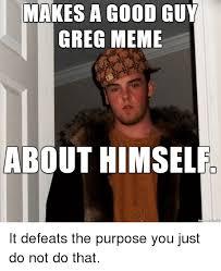 Good Guy Meme - 25 best memes about good guy greg meme good guy greg memes