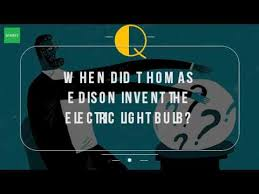 When Did Thomas Edison Make The Light Bulb When Did Thomas Edison Invent The Electric Light Bulb Youtube