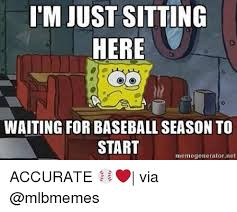 Just Sitting Here Meme - im just sitting here waiting for baseball season to start