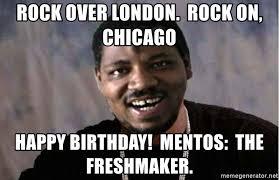 Xzibit Meme Generator - rock over london rock on chicago happy birthday mentos the