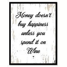 money doesn u0027t buy happiness unless you spend it on wine quote