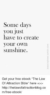 Create Your Own Memes Free - some days you just have to create your own sunshine get your free