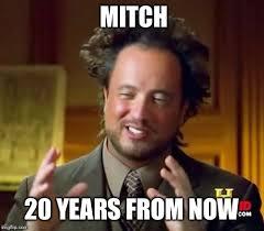 Mitch Meme - ancient aliens meme imgflip