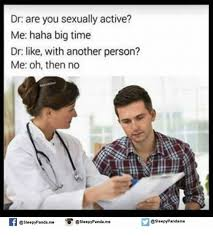 Meme Dr - 25 best memes about are you sexually active are you sexually