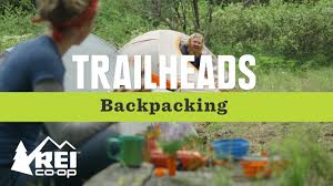 you should really try backpacking rei trailheads