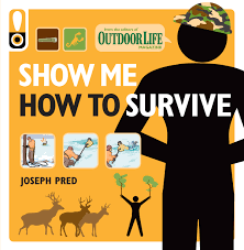 outdoor life show me how to survive outdoor life book by joseph pred