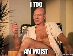 I Am Moist Meme - i too am moist make a meme
