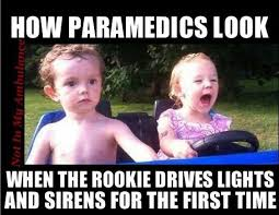 Ambulance Meme - what my partner looks like every time i drive fire rescue ems