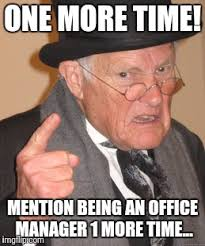 Office Manager Meme - back in my day meme imgflip