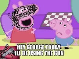Peppa Pig Meme - peppa pig and george memes imgflip